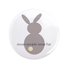 """mean people wear fur 3.5"""" Button"""