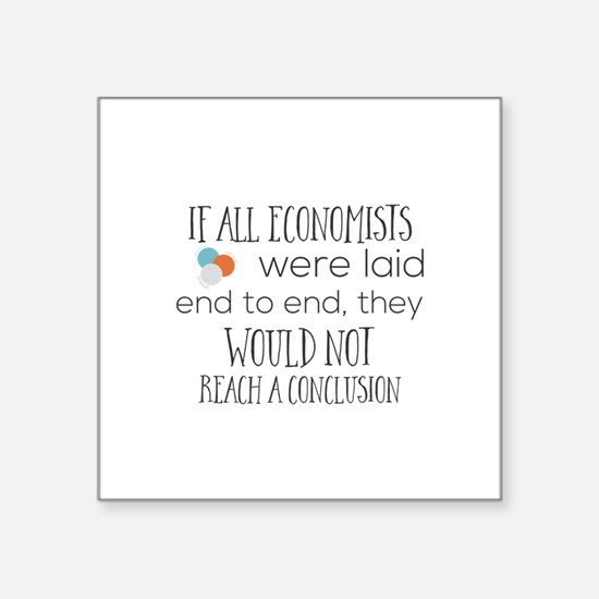 If all economists were laid end to end, th Sticker