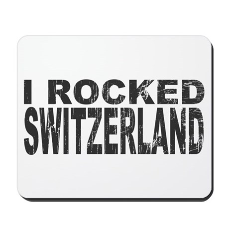 I Rocked Switzerland Mousepad