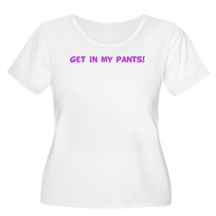 Get in my pants! T-Shirt