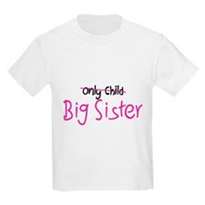 Only to Big Sis T-Shirt