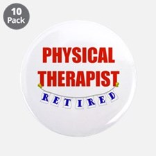 "Retired Physical Therapist 3.5"" Button (10 pack)"