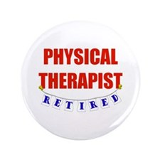 "Retired Physical Therapist 3.5"" Button"