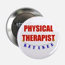"""Retired Physical Therapist 2.25"""" Button"""