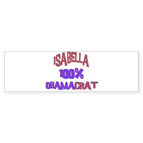 Isabella - 100% Obamacrat Bumper Sticker