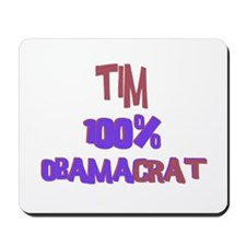 Tim - 100% Obamacrat Mousepad