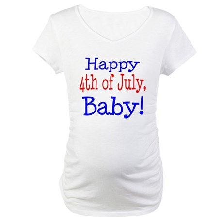Happy 4th of July, Baby Maternity T-Shirt