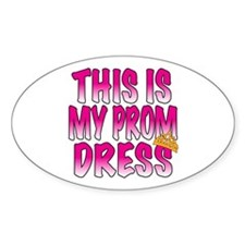 This IS My Prom Dress Oval Decal