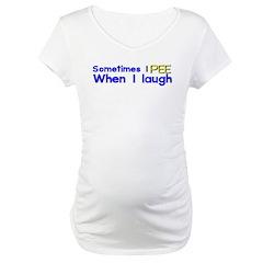 Sometimes I PEE when I laugh Shirt