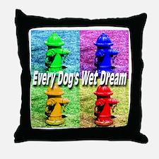 Every Dog's Wet Dream Throw Pillow
