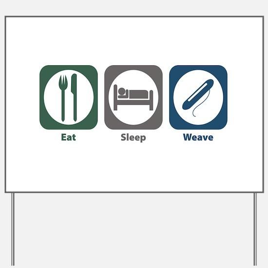 Eat Sleep Weave Yard Sign