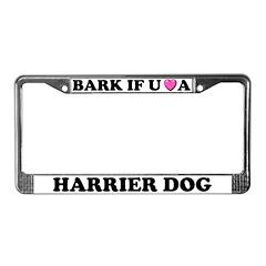 Bark If You Love A Harrier License Plate Frame
