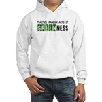 Random acts of Greenness Hooded Sweatshirt