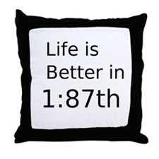 Life Is Better In 1:87th Throw Pillow