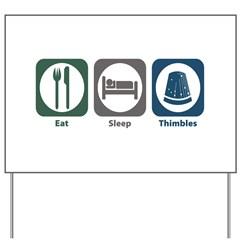 Eat Sleep Thimbles Yard Sign
