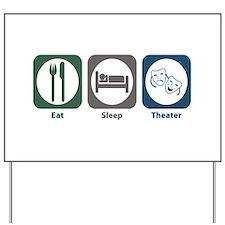 Eat Sleep Theater Yard Sign