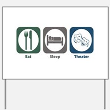 Eat Sleep Theater Yard Sign