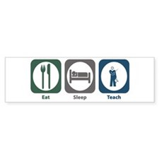 Eat Sleep Teach Bumper Bumper Sticker