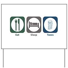 Eat Sleep Taxes Yard Sign