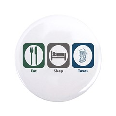 "Eat Sleep Taxes 3.5"" Button"