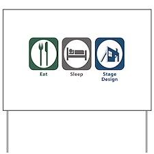 Eat Sleep Stage Design Yard Sign