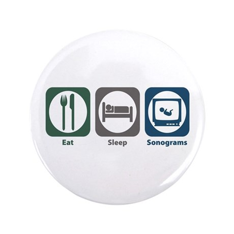 "Eat Sleep Sonograms 3.5"" Button"