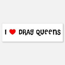 I LOVE DRAG QUEENS Bumper Bumper Bumper Sticker