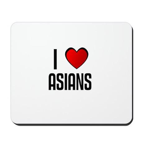 I LOVE ASIANS Mousepad