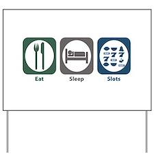 Eat Sleep Slots Yard Sign