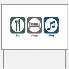 Eat Sleep Sing Yard Sign