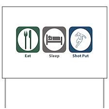 Eat Sleep Shot Put Yard Sign