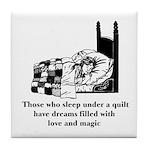 Sleep Under Quilt - Dreams an Tile Coaster