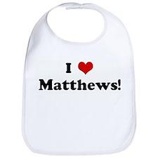 I Love Matthews! Bib