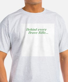 Behind every Brave Rifle.. T-Shirt