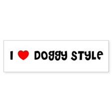 I LOVE DOGGY STYLE Bumper Bumper Sticker