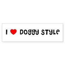 I LOVE DOGGY STYLE Bumper Car Sticker