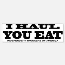 I HAUL YOU EAT Bumper Bumper Bumper Sticker