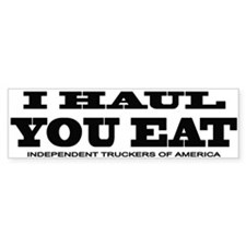 I HAUL YOU EAT Bumper Bumper Sticker