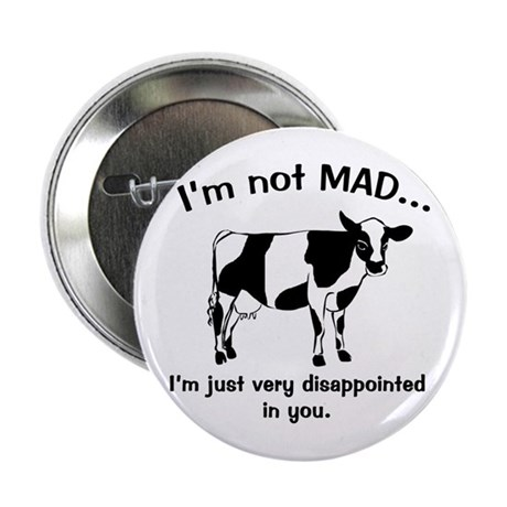 "Cow Not Mad Just Disappointed 2.25"" Button"