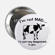 """Cow Not Mad Just Disappointed 2.25"""" Button"""