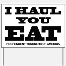 I HAUL YOU EAT Yard Sign