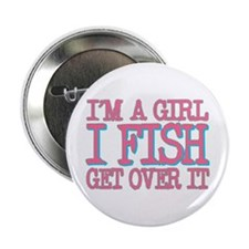 """I'm a girl - I fish - get over it 2.25"""" Button"""
