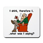 I Drink, Therefore Mousepad