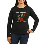 I Drink, Therefore Women's Long Sleeve Dark T-Shir