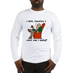 I Drink, Therefore Long Sleeve T-Shirt