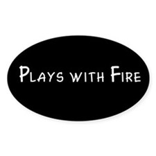 Plays with Fire - Plain - Oval Decal