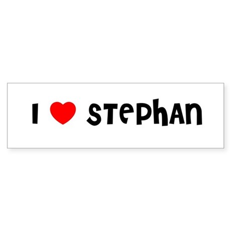 I LOVE STEPHAN Bumper Sticker