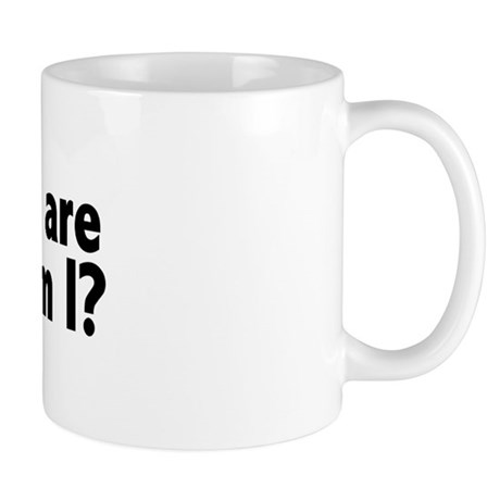 I Know You Are But What Am I? Mug