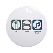 Eat Sleep Religious Music Ornament (Round)