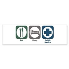 Eat Sleep Public Health Bumper Bumper Sticker